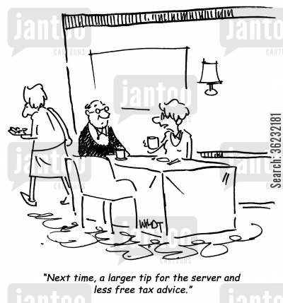 tax advice cartoon humor: Next time, a larger tip for the server and less free tax advice.
