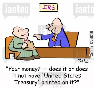 inland revenue cartoon humor: 'Your money? -- does it or does it not have 'United States Treasury' printed on it?'