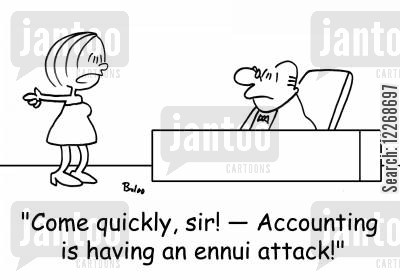 accountancy department cartoon humor: 'Come quickly, sir! - Accounting is having an ennui attack!'