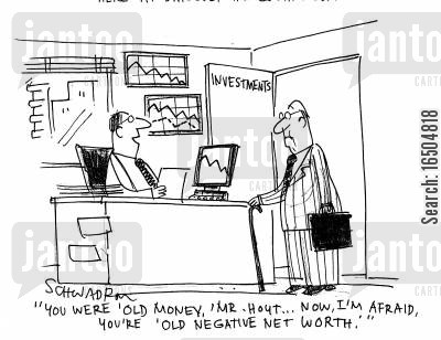 old money cartoon humor: 'You were 'Old Money', Mr. Hout.. Now, I'm afraid, you're 'old negative net worth.''