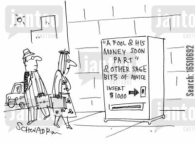 folk wisdom cartoon humor: 'A fool and his money soon part' and other sage bits of advice - insert $1000.