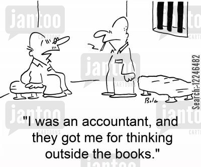 cook the books cartoon humor: 'I was an accountant, and they got me for thinking outside the books.'