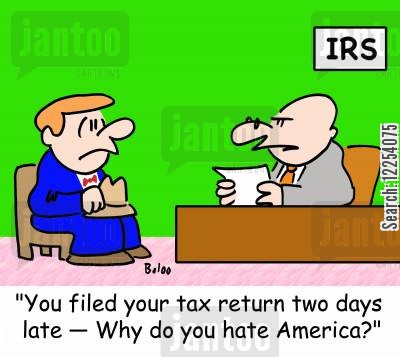 late tax return cartoon humor: IRS, 'You filed your tax return two days late -- Why do you hate America?'