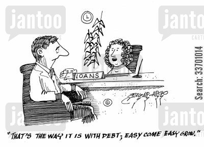 easy come easy go cartoon humor: 'That's the way it is with debt, easy come, easy grow.'