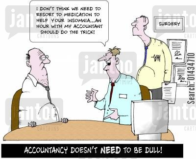 boring man cartoon humor: I don't think we need to resort to medication to help your insomnia...An hour with my accountant should do the trick...Accountancy doesn't NEED to be DULL!