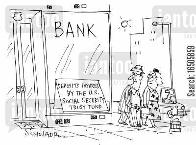 insuranance cartoon humor: Bank: Deposits insured by the U.S. social security trust fund.
