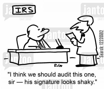 shaky cartoon humor: IRS, 'I think we should audit this one, sir -- his signature looks shaky.'