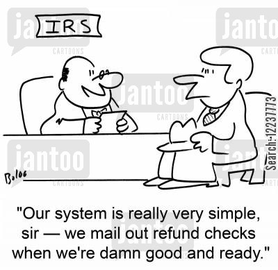 refund cheque cartoon humor: 'Our system is really very simple, sir -- we mail out refund checks when we're damn good and ready.'
