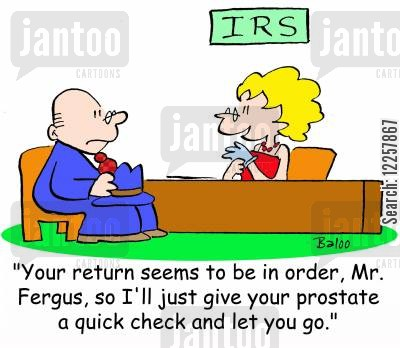 prostate cartoon humor: IRS, 'Your return seems to be in order, Mr. Fergus, so I'll just give your prostate a quick check and let you go.'
