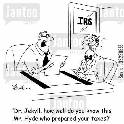 jekyll cartoon humor: 'Dr. Jekyll, how well do you know this Mr. Hyde who prepared your taxes?'