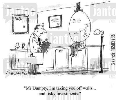 injur cartoon humor: 'Mr Dumpty, I'm taking you off walls...and risky investments.'