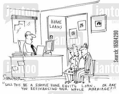 equity loans cartoon humor: 'Will this be a simple equity loan, or are you refinancing your whole marriage?'