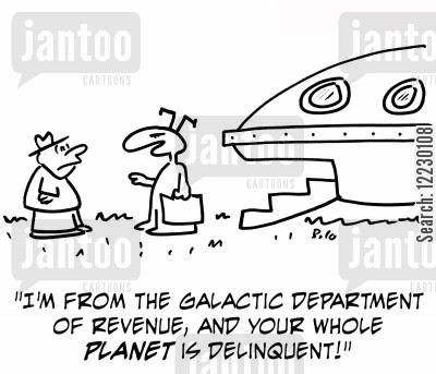 saucers cartoon humor: 'I'm from the Galactic Department of Revenue, and your whole planet is delinquent!'