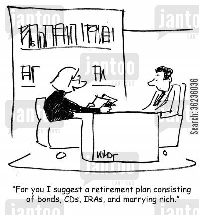 diggers cartoon humor: 'For you I suggest a retirement plan consisting of bonds, CDs, IRAs, and marrying rich.'
