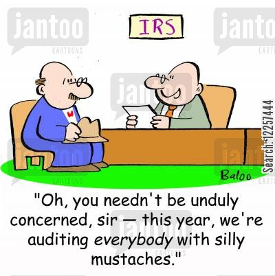 facial hair cartoon humor: 'Oh, you needn't be unduly concerned, sir -- this year, we're auditing everybody with silly mustaches.'