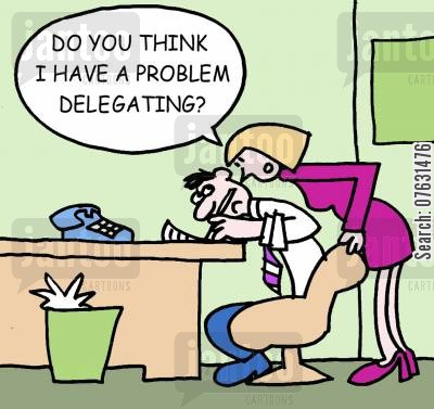 delegating work cartoon humor: Do you think I have a problem delegating?