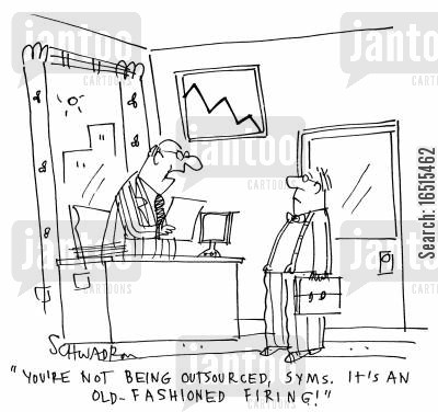 made redundant cartoon humor: 'You're not being outsourced, Syms. It's an old-fashioned firing!'