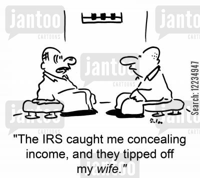 concealing cartoon humor: 'The IRS caught me concealing income, and they tipped off my wife.'