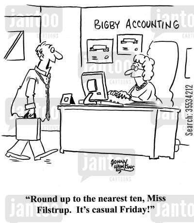 office management cartoon humor: Accountant to secretary: 'Round up to the nearest ten, Miss Filstrup. It's casual Friday!'