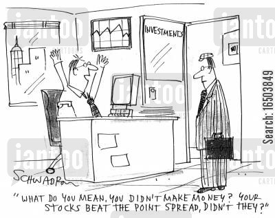 point spread cartoon humor: 'What do you mean, you didn't make money? Your stocks beat the point spread, didn't they?'