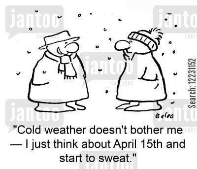 financial year cartoon humor: 'Cold weather doesn't bother me - I just think about April 15th and start to sweat.'
