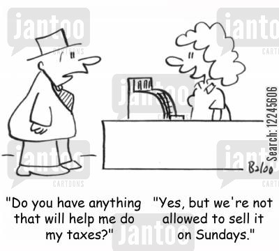sabbath cartoon humor: 'Do you have anything that will help me do my taxes?' 'Yes, but we're not allowed to sell it on Sundays.'