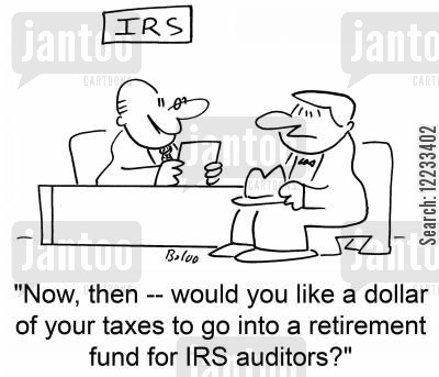 retirement fund cartoon humor: No then, would you like a dollar of your taxes to go into a retirement fund for IRS auditors?'
