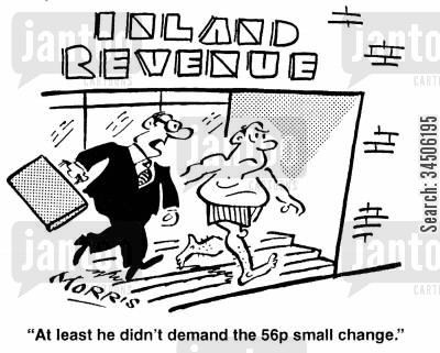 tax evader cartoon humor: 'At least he didn't demand the 56p small change.'