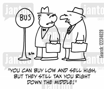 sell high cartoon humor: 'You can buy low and sell high, but they still tax you right down the middle!'