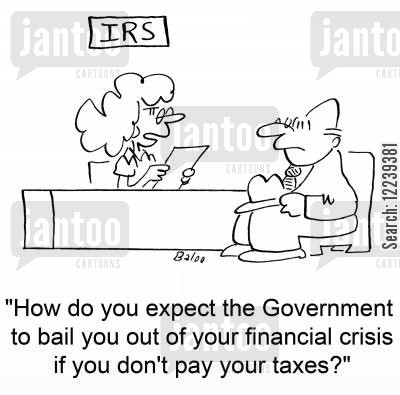 bailed out cartoon humor: 'How do you expect the Government to bail you out of your financial crisis if you don't pay your taxes?'