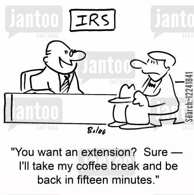 internal revenu cartoon humor: 'You want an extension? Sure -- I'll take my coffee break and be back in fifteen minutes.'