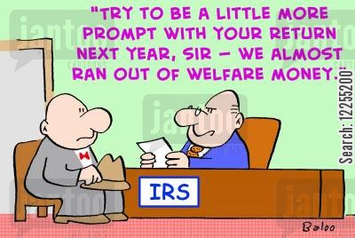dole money cartoon humor: IRS, 'Try to be a little more prompt with your return next year, sir -- We almost ran out of welfare money!'
