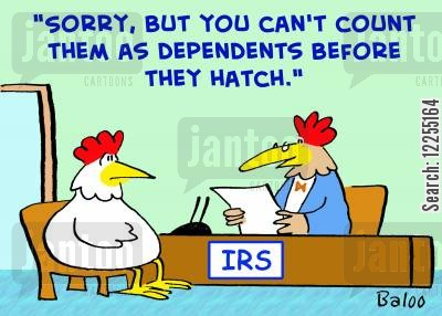 dependant cartoon humor: IRS, 'Sorry, but you can't count them as dependents before they hatch.'