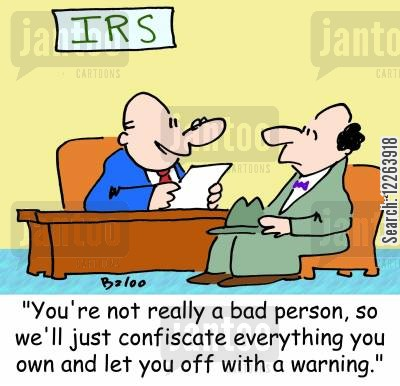 warnings cartoon humor: IRS, 'You're not really a bad person, so we'll just confiscate everything you own and let you off with a warning.'