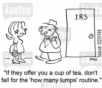 lumps cartoon humor: IRS, 'If they offer you a cup of tea, don't fall for the 'how many lumps' routine.'