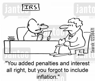 oweing money cartoon humor: IRS. 'You added penalties and interest all right, but you forgot to include inflation.'