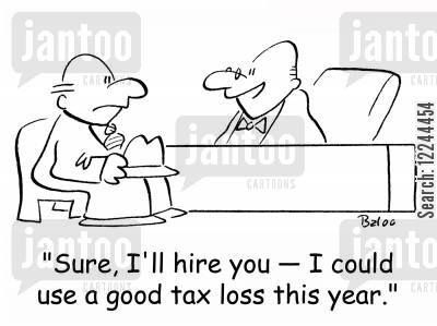 tax loss cartoon humor: 'Sure, I'll hire you -- I could use a good tax loss this year.'