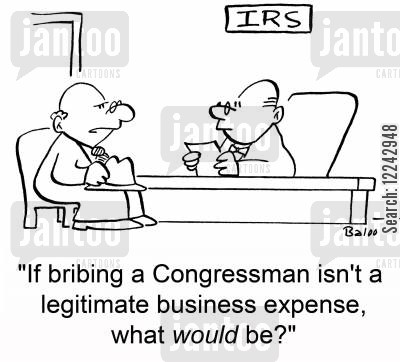 legitimate cartoon humor: IRS, 'If bribing a Congressman isn't a legitimate business expense, what would be?'