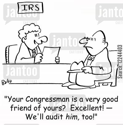 good friend cartoon humor: 'Your Congressman is a very good friend of yours? Excellent! -- We'll audit him, too!'