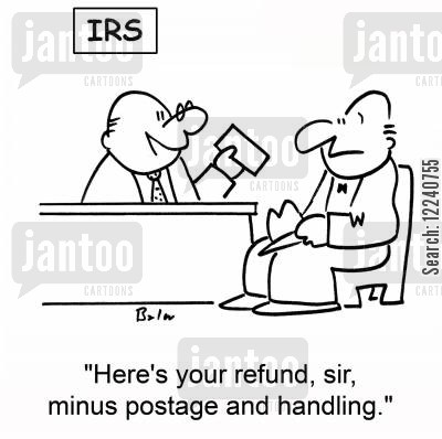 hidden costs cartoon humor: IRS, 'Here's your refund, sir, minus postage and handling.'