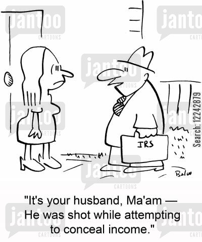 attempting cartoon humor: 'It's your husband, Ma'am -- He was shot while attempting to conceal income.'
