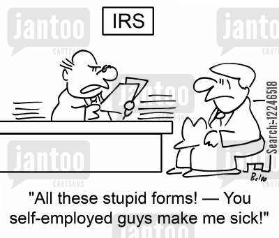 make me sick cartoon humor: 'All these stupid forms! -- You self-employed guys make me sick!'
