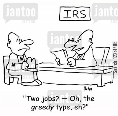two jobs cartoon humor: IRS, 'Two jobs? -- Oh, the greedy type, eh?'