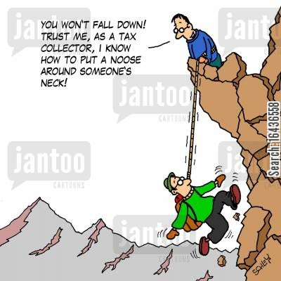 taxing money cartoon humor: 'You won't fall down! Trust me, as a tax collector, I know how to put a noose around someone's neck!'