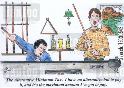 alternative minimum tax cartoon humor: 'The Alternative Minimum Tax. I have no alternative but to pa it, and it's the maximum amount I've got to pay.'
