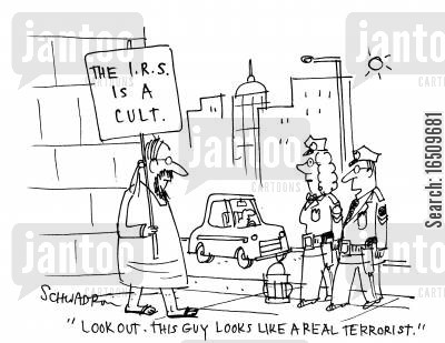 cults cartoon humor: Man holding a sign saying 'The IRS is a cult.' Police comment; 'Look out. This guy looks like a real terrorist.'