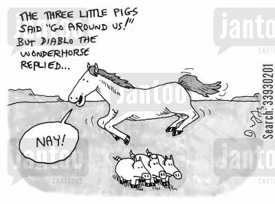 nay cartoon humor: The Three Little Pigs said 'Go around us!' But Rex The Wonderhorse replied 'NAY!'