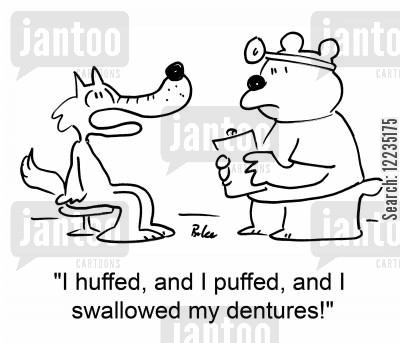 huffing cartoon humor: 'I huffed, and I puffed, and I swallowed my dentures!'