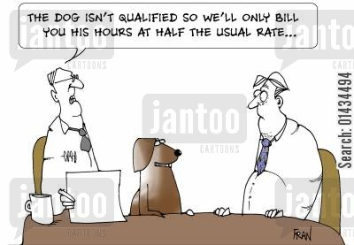 legal fees cartoon humor: The dog isn't qualified so we'll only bill you his hours at half the usual rate...