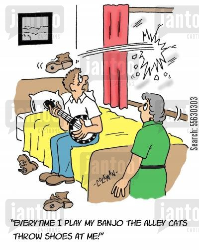 banjo player cartoon humor: Every time I play my banjo the alley cats throw shoes at me!